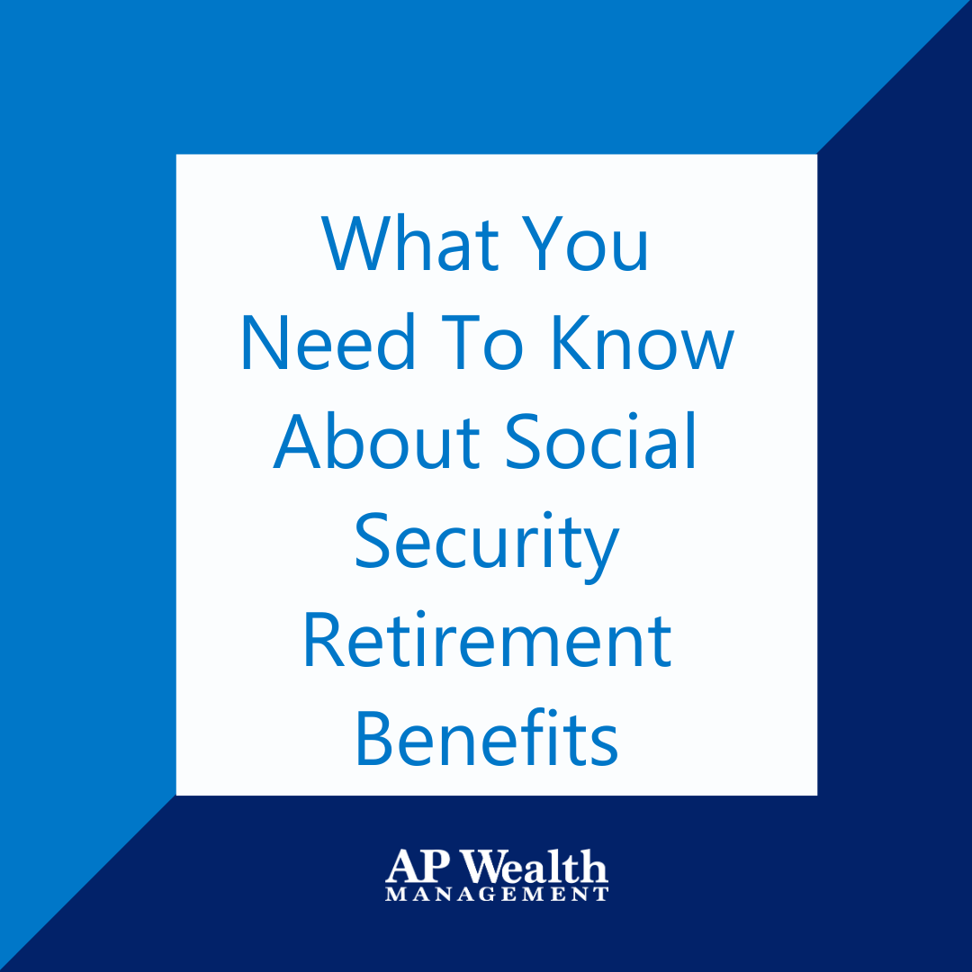 What You Need To Know About Social Security Retirement Benefits